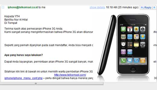Thank you for your reservation. We are very happy to confirm that we will be launching the iPhone 3G on March 20th at 8 PM at Pacific Place in South Jakarta and we would like you to join us for the celebration. As promised because you registered, you can be […]